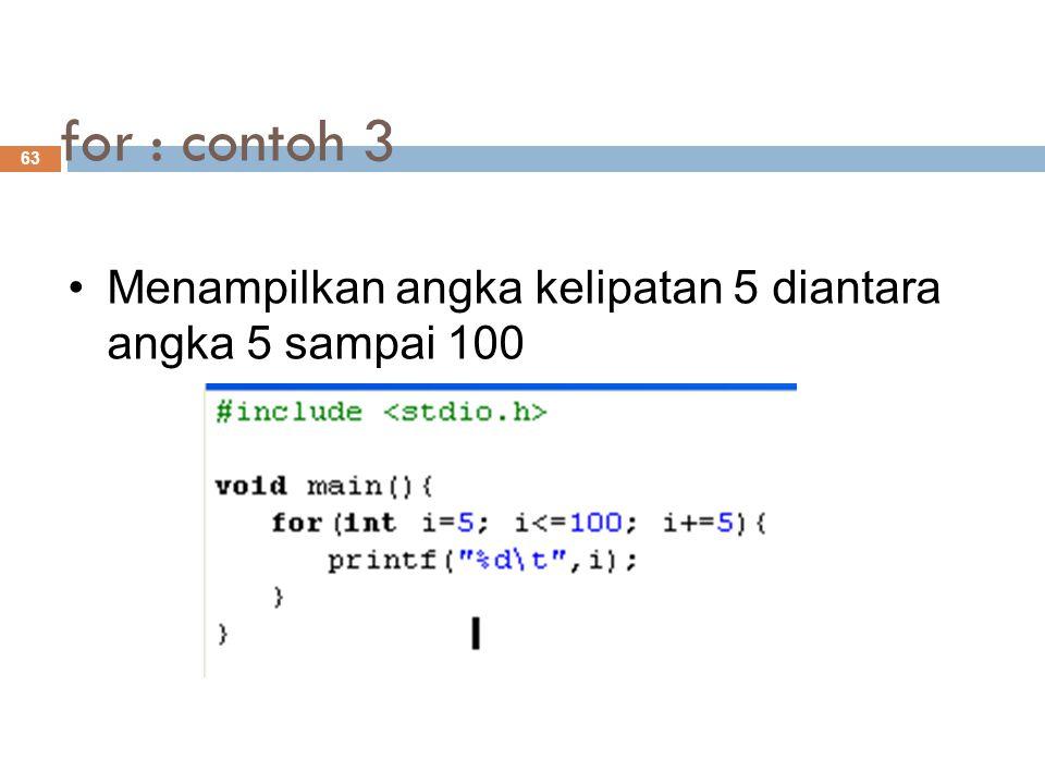 for : contoh 3 63 Menampilkan angka kelipatan 5 diantara angka 5 sampai 100