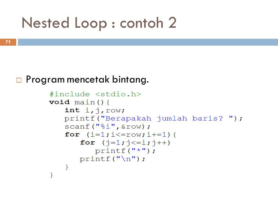 Nested Loop : contoh 2  Program mencetak bintang. 71