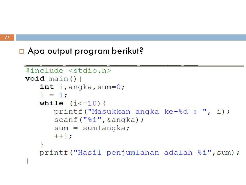  Apa output program berikut? 77