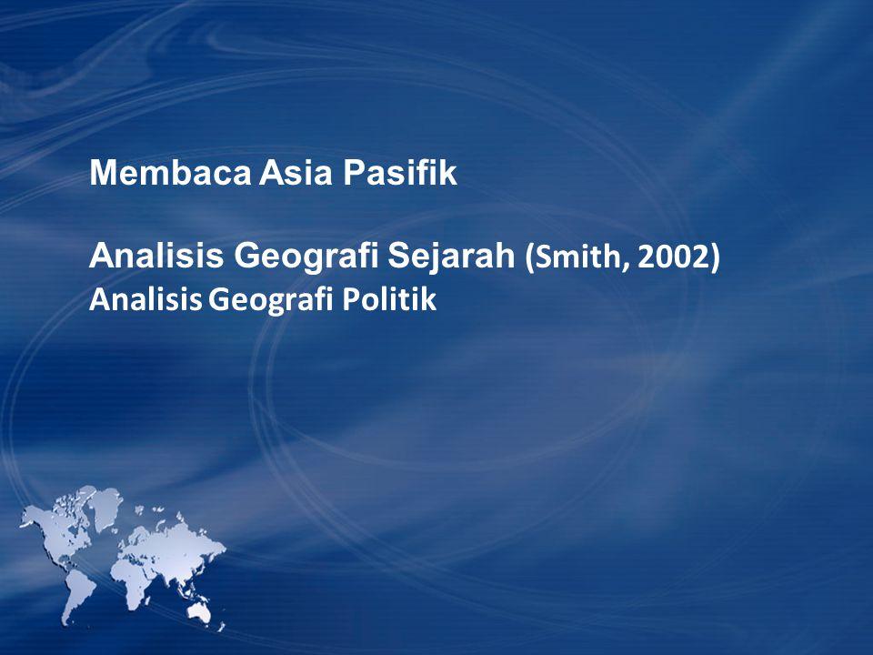 Membaca Asia Pasifik Analisis Geografi Sejarah (Smith, 2002) Analisis Geografi Politik