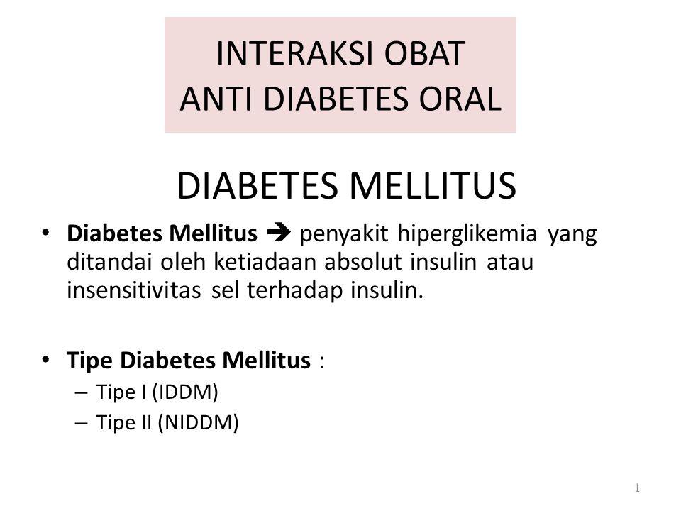 INTERAKSI OBAT ANTI DIABETES ORAL Diabetes Mellitus  penyakit hiperglikemia yang ditandai oleh ketiadaan absolut insulin atau insensitivitas sel terh