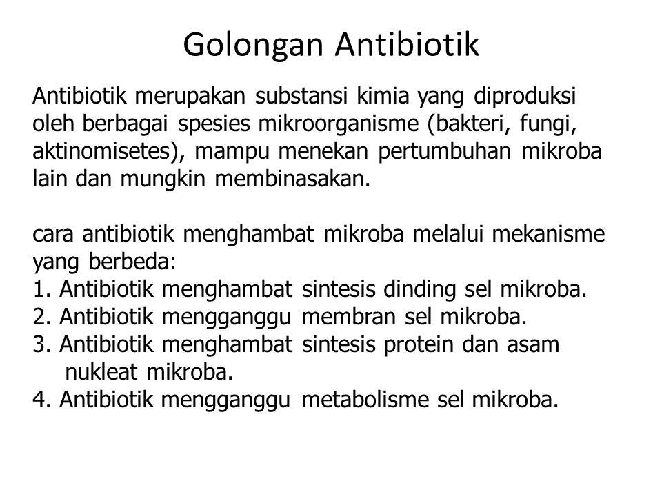 Golongan Antibiotik Antibiotik merupakan substansi kimia yang diproduksi oleh berbagai spesies mikroorganisme (bakteri, fungi, aktinomisetes), mampu m