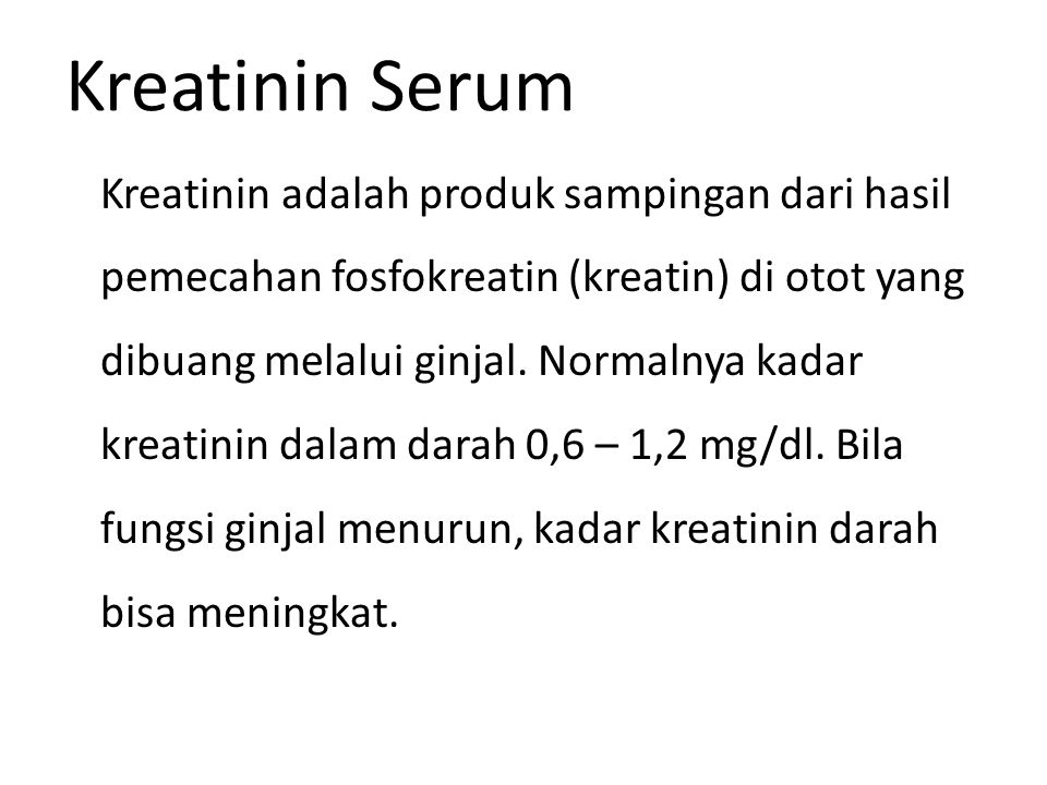 Kreatinin adalah produk sampingan dari hasil pemecahan fosfokreatin (kreatin) di otot yang dibuang melalui ginjal. Normalnya kadar kreatinin dalam dar