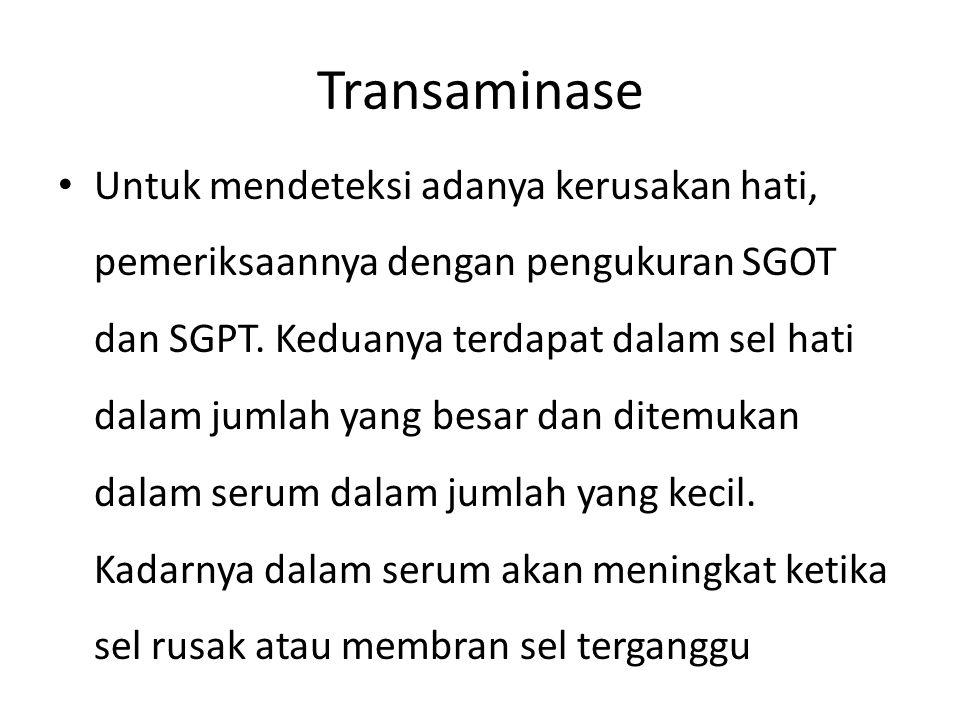 Untuk mendeteksi adanya kerusakan hati, pemeriksaannya dengan pengukuran SGOT dan SGPT. Keduanya terdapat dalam sel hati dalam jumlah yang besar dan d