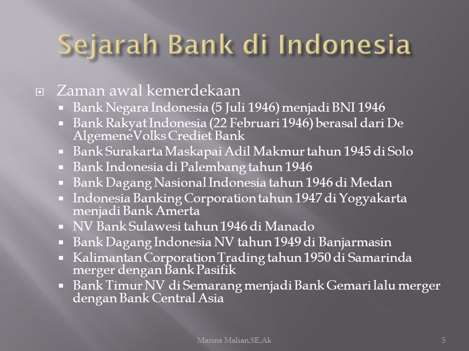  Zaman awal kemerdekaan  Bank Negara Indonesia (5 Juli 1946) menjadi BNI 1946  Bank Rakyat Indonesia (22 Februari 1946) berasal dari De AlgemeneVol