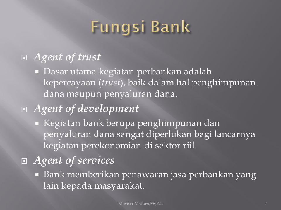  Agent of trust  Dasar utama kegiatan perbankan adalah kepercayaan ( trust ), baik dalam hal penghimpunan dana maupun penyaluran dana.  Agent of de