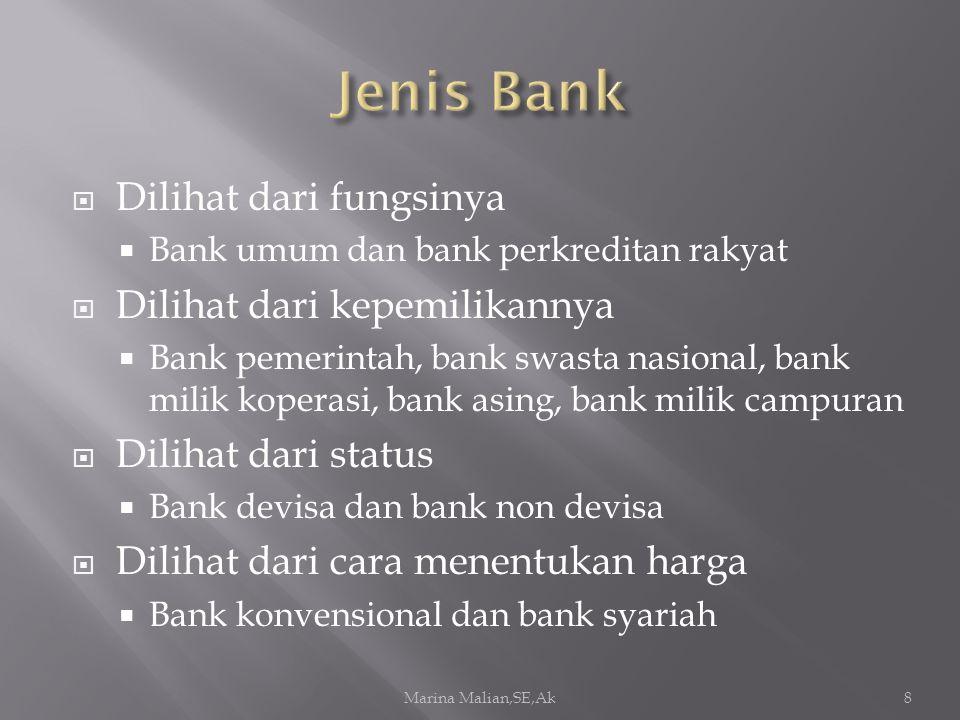  Dilihat dari fungsinya  Bank umum dan bank perkreditan rakyat  Dilihat dari kepemilikannya  Bank pemerintah, bank swasta nasional, bank milik kop