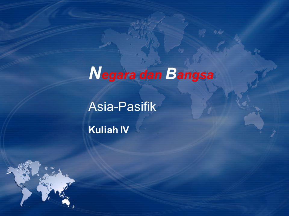 Kuliah IV N egara dan B angsa Asia-Pasifik