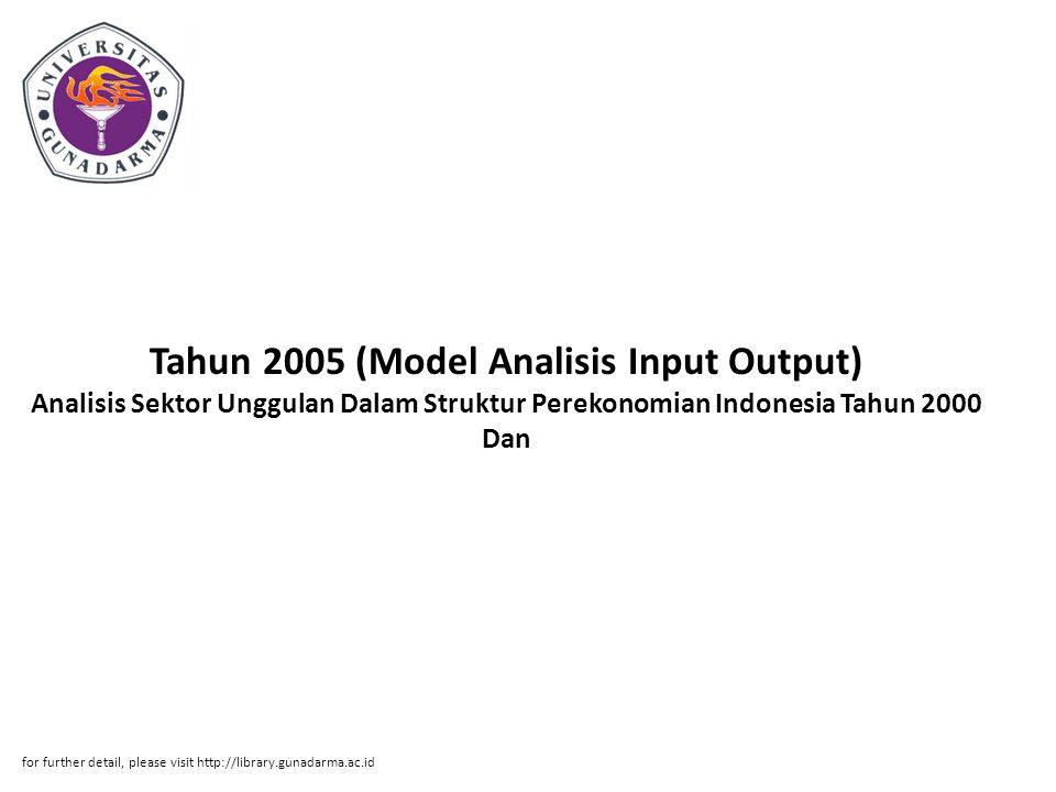 Tahun 2005 (Model Analisis Input Output) Analisis Sektor Unggulan Dalam Struktur Perekonomian Indonesia Tahun 2000 Dan for further detail, please visit http://library.gunadarma.ac.id