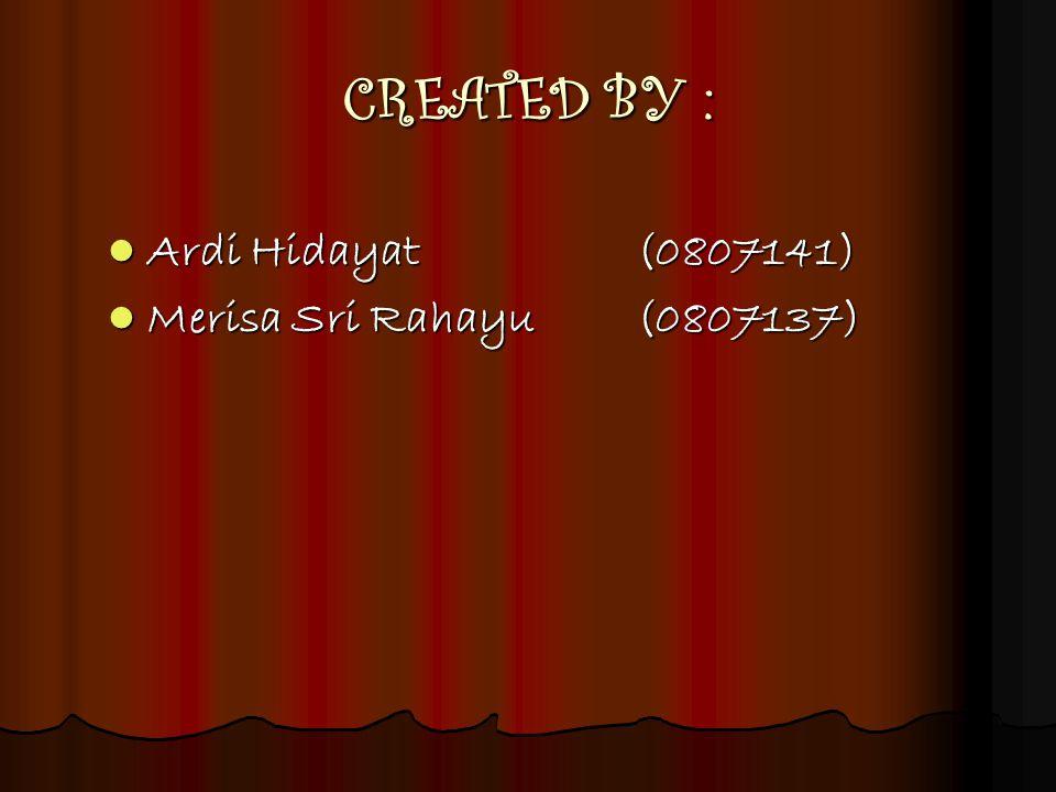 CREATED BY : Ardi Hidayat(0807141) Merisa Sri Rahayu(0807137)