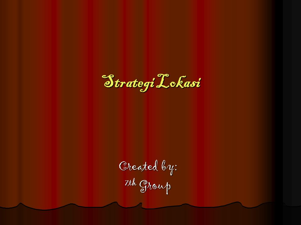 Strategi Lokasi Created by: 7th Group
