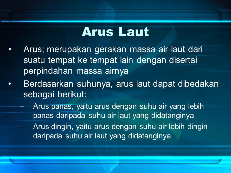 Arus Laut Arus; merupakan gerakan massa air laut dari suatu tempat ke tempat lain dengan disertai perpindahan massa airnya Berdasarkan suhunya, arus l