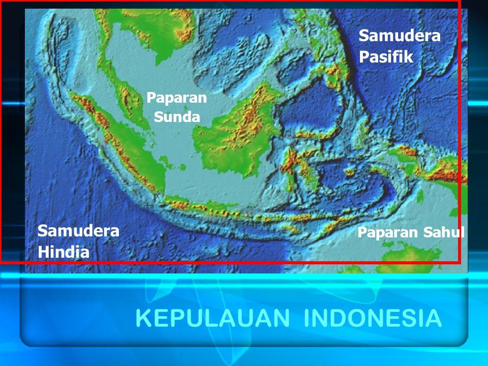 KEPULAUAN INDONESIA Samudera Pasifik Samudera Hindia Paparan Sunda Paparan Sahul