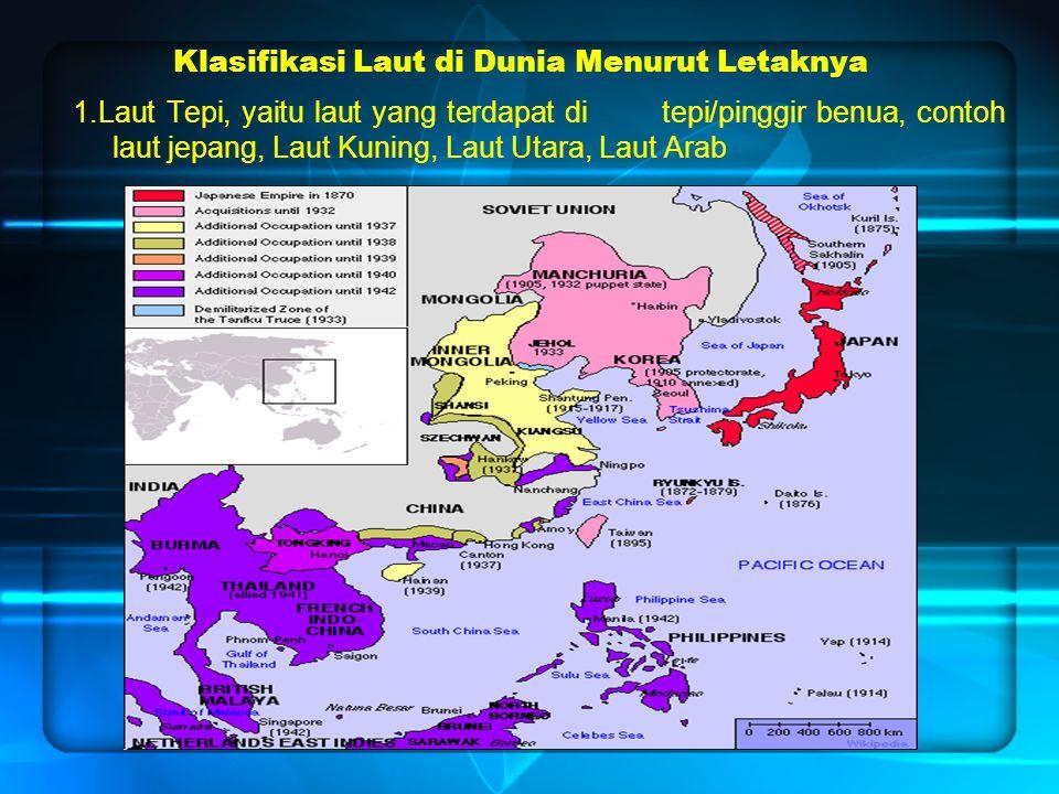 Klasifikasi Laut di Dunia Menurut Letaknya 1.Laut Tepi, yaitu laut yang terdapat di tepi/pinggir benua, contoh laut jepang, Laut Kuning, Laut Utara, L