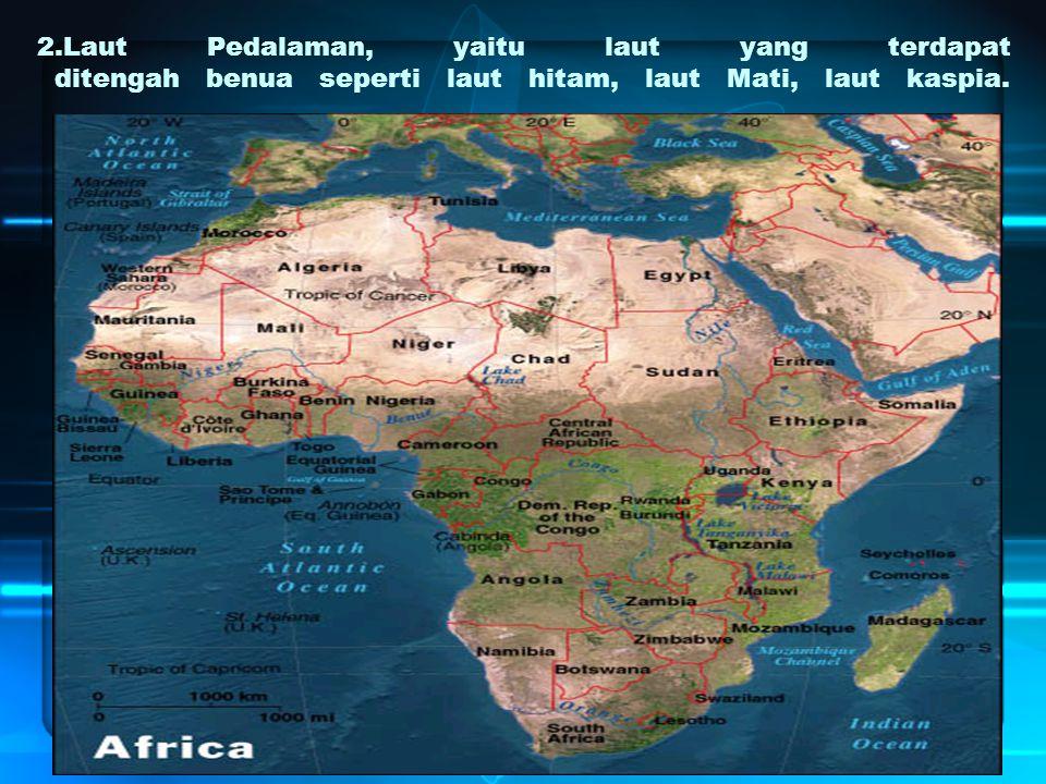 2.Laut Pedalaman, yaitu laut yang terdapat ditengah benua seperti laut hitam, laut Mati, laut kaspia.