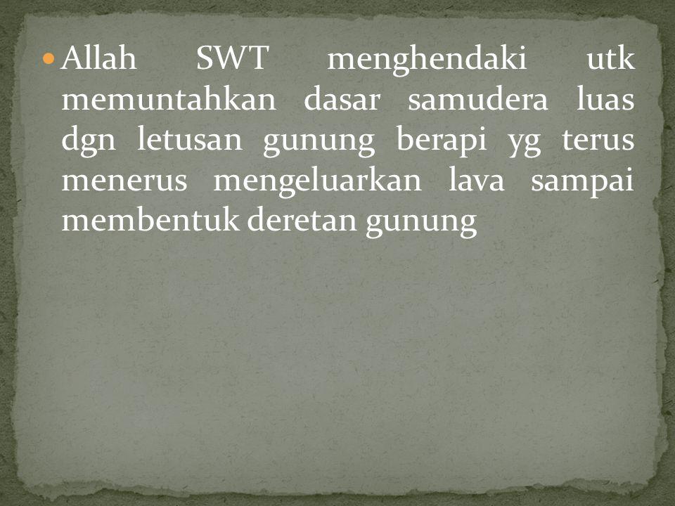 Allah SWT juga berkehendak membelah benua induk menjadi 7 bagian, bahkan antara satu benua dgn yg lain saling menjauh sampai berada pd posisi yg skrg.