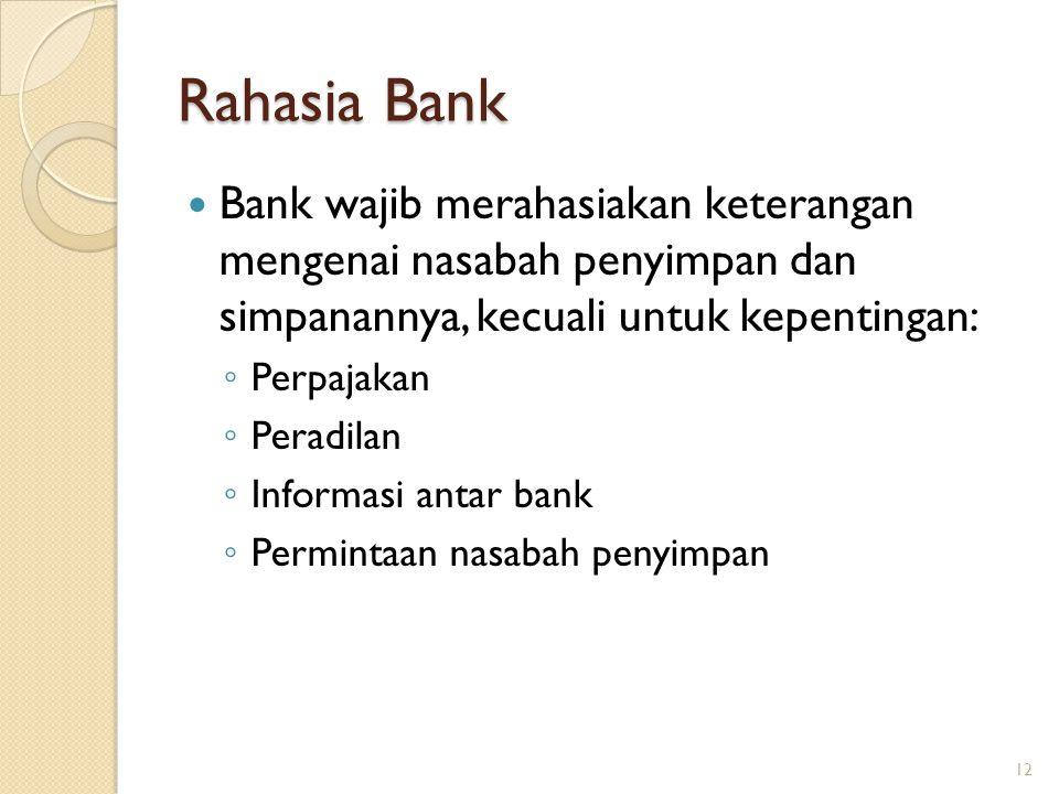 Rahasia Bank Bank wajib merahasiakan keterangan mengenai nasabah penyimpan dan simpanannya, kecuali untuk kepentingan: ◦ Perpajakan ◦ Peradilan ◦ Info