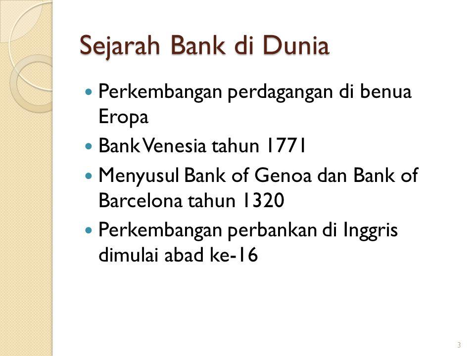 Sejarah Bank di Dunia Perkembangan perdagangan di benua Eropa Bank Venesia tahun 1771 Menyusul Bank of Genoa dan Bank of Barcelona tahun 1320 Perkemba