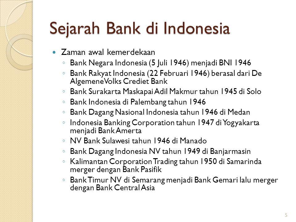 Sejarah Bank di Indonesia Zaman awal kemerdekaan ◦ Bank Negara Indonesia (5 Juli 1946) menjadi BNI 1946 ◦ Bank Rakyat Indonesia (22 Februari 1946) ber