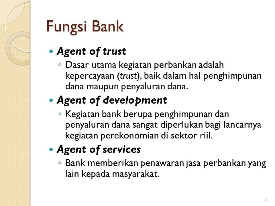 Fungsi Bank Agent of trust ◦ Dasar utama kegiatan perbankan adalah kepercayaan (trust), baik dalam hal penghimpunan dana maupun penyaluran dana. Agent