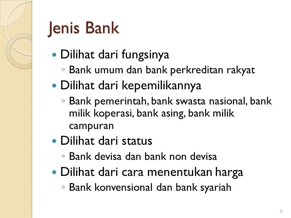 Jenis Bank Dilihat dari fungsinya ◦ Bank umum dan bank perkreditan rakyat Dilihat dari kepemilikannya ◦ Bank pemerintah, bank swasta nasional, bank mi