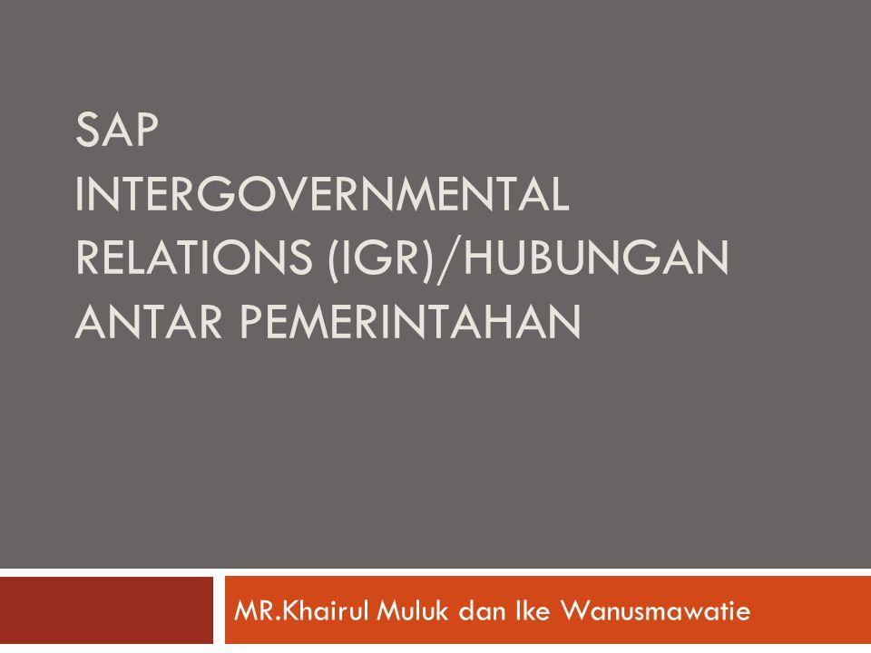 SAP INTERGOVERNMENTAL RELATIONS (IGR)/HUBUNGAN ANTAR PEMERINTAHAN MR.Khairul Muluk dan Ike Wanusmawatie