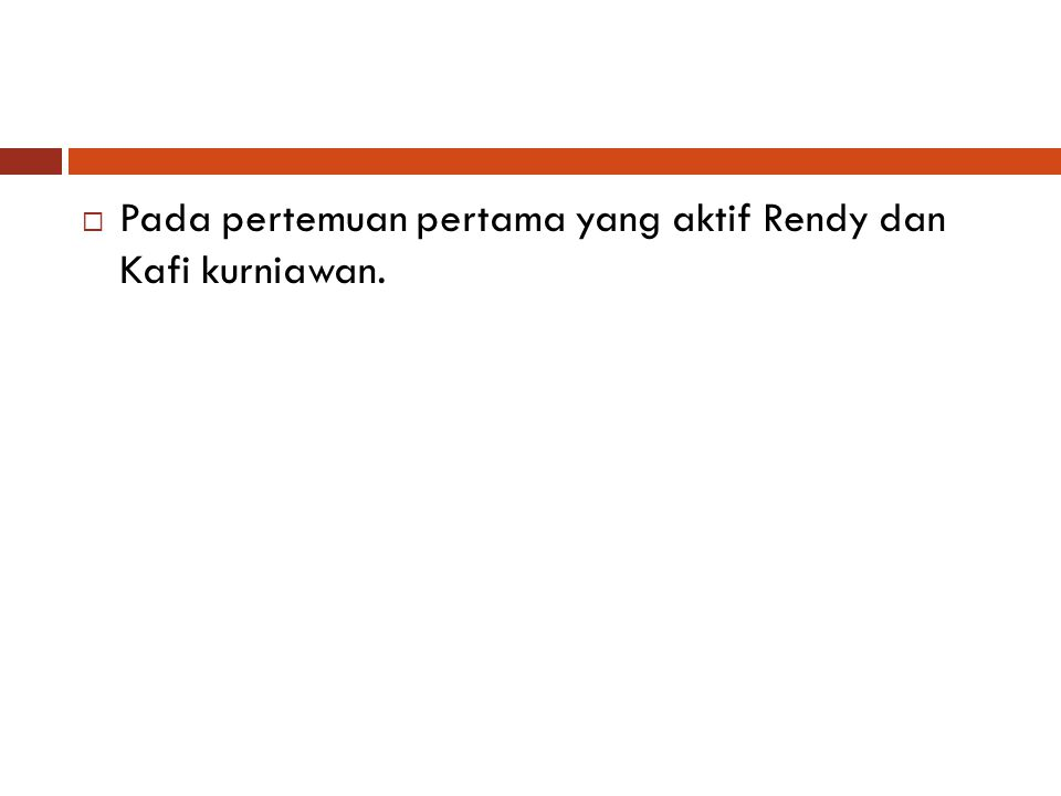  Pada pertemuan pertama yang aktif Rendy dan Kafi kurniawan.
