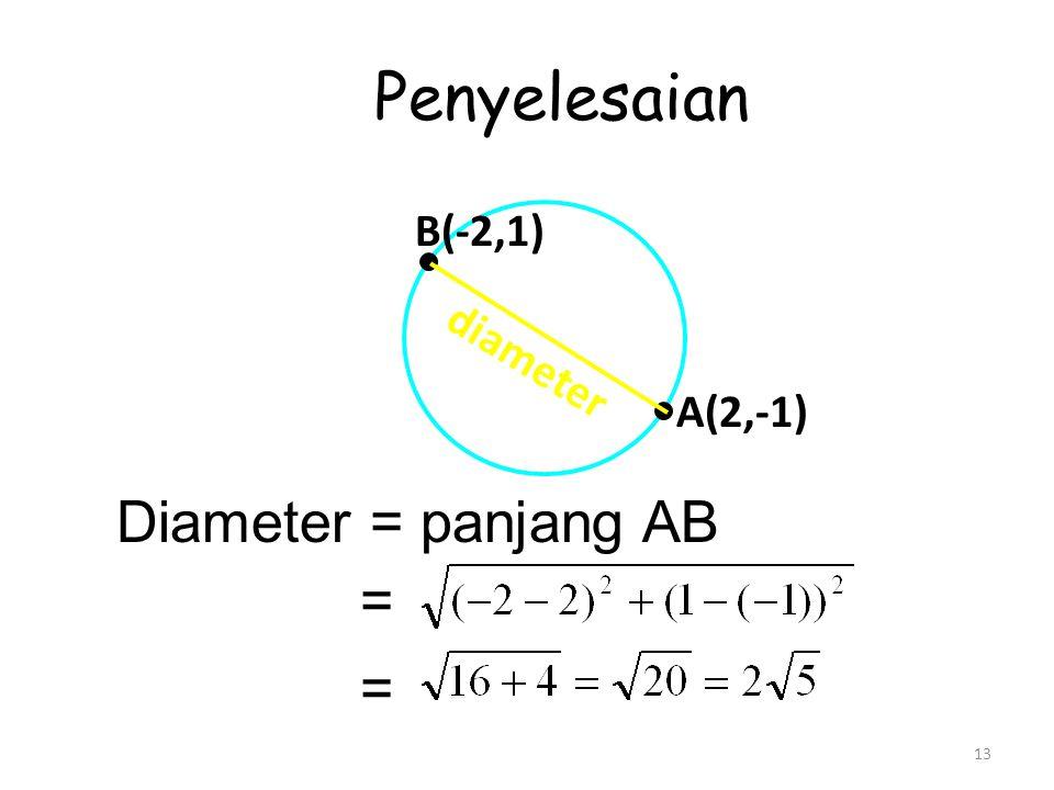 13 Penyelesaian Diameter = panjang AB = = A(2,-1) B(-2,1) diameter