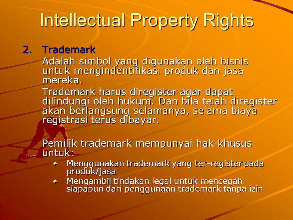 Intellectual Property Rights 2.Trademark Adalah simbol yang digunakan oleh bisnis untuk mengindentifikasi produk dan jasa mereka. Trademark harus dire
