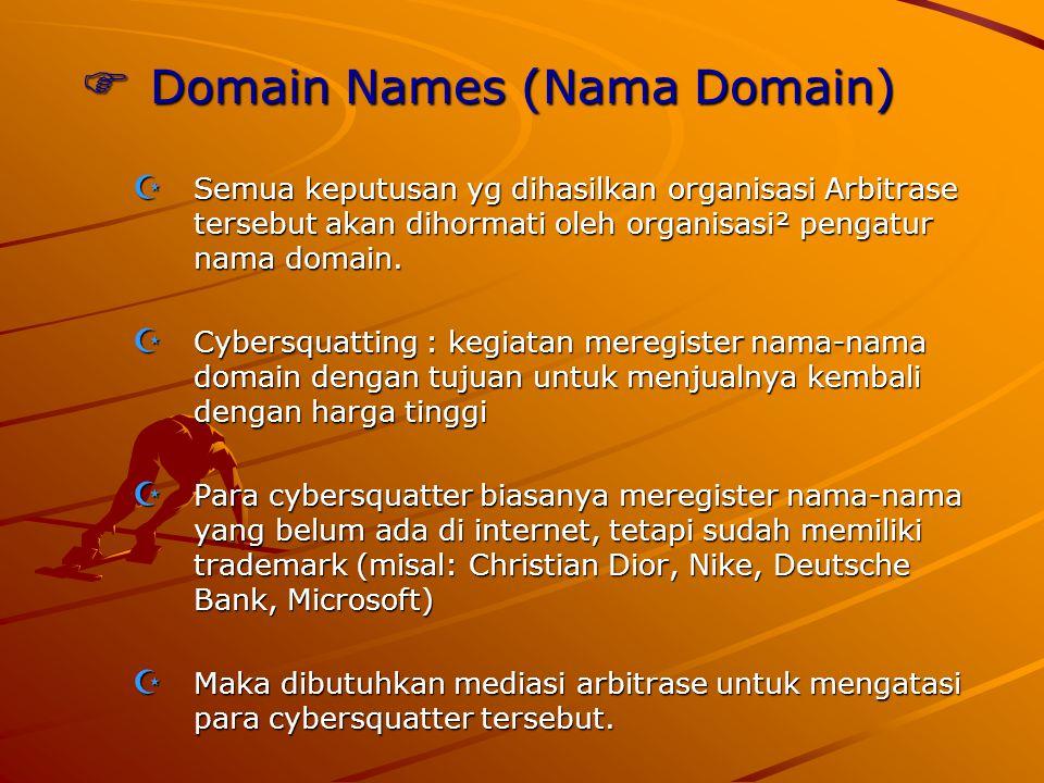  Domain Names (Nama Domain)  Semua keputusan yg dihasilkan organisasi Arbitrase tersebut akan dihormati oleh organisasi² pengatur nama domain.  Cyb