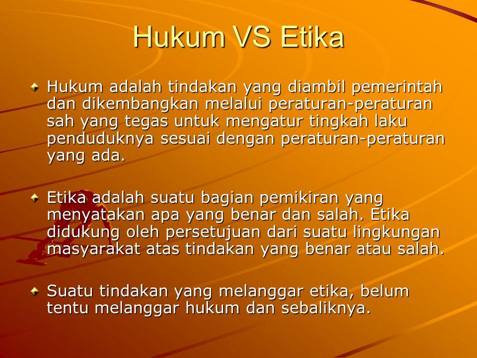 Hukum VS Etika Hukum adalah tindakan yang diambil pemerintah dan dikembangkan melalui peraturan-peraturan sah yang tegas untuk mengatur tingkah laku p