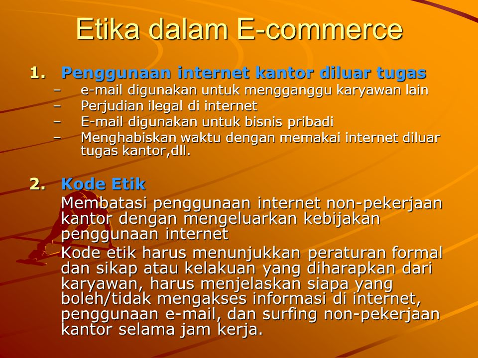 Etika dalam E-commerce 1.Penggunaan internet kantor diluar tugas –e-mail digunakan untuk mengganggu karyawan lain –Perjudian ilegal di internet –E-mai