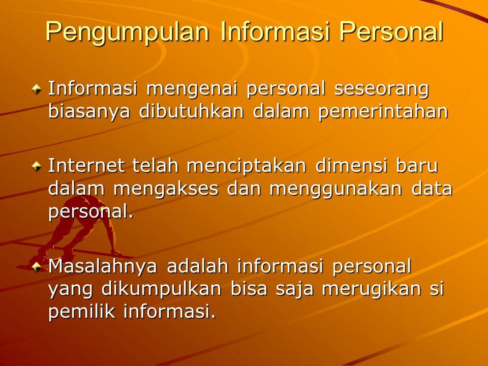 Pengumpulan Informasi Personal Informasi mengenai personal seseorang biasanya dibutuhkan dalam pemerintahan Internet telah menciptakan dimensi baru da