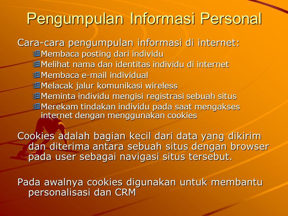 Pengumpulan Informasi Personal Cara-cara pengumpulan informasi di internet:  Membaca posting dari individu  Melihat nama dan identitas individu di i