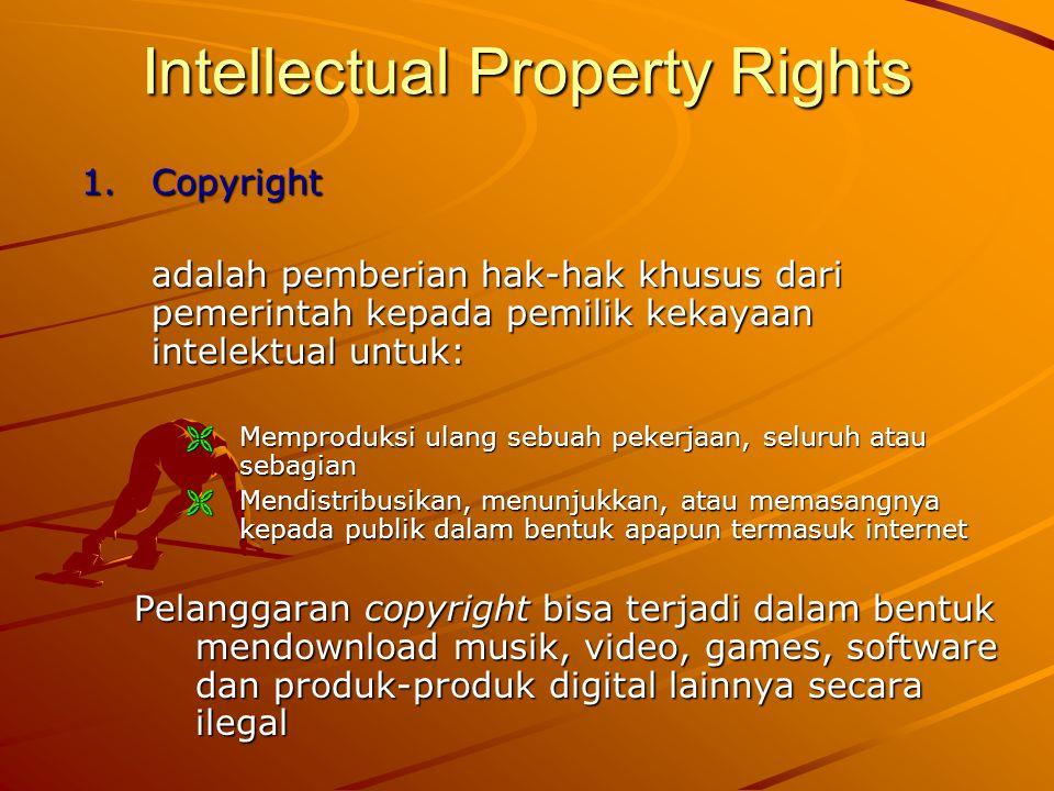 Intellectual Property Rights 1.Copyright adalah pemberian hak-hak khusus dari pemerintah kepada pemilik kekayaan intelektual untuk:  Memproduksi ulan