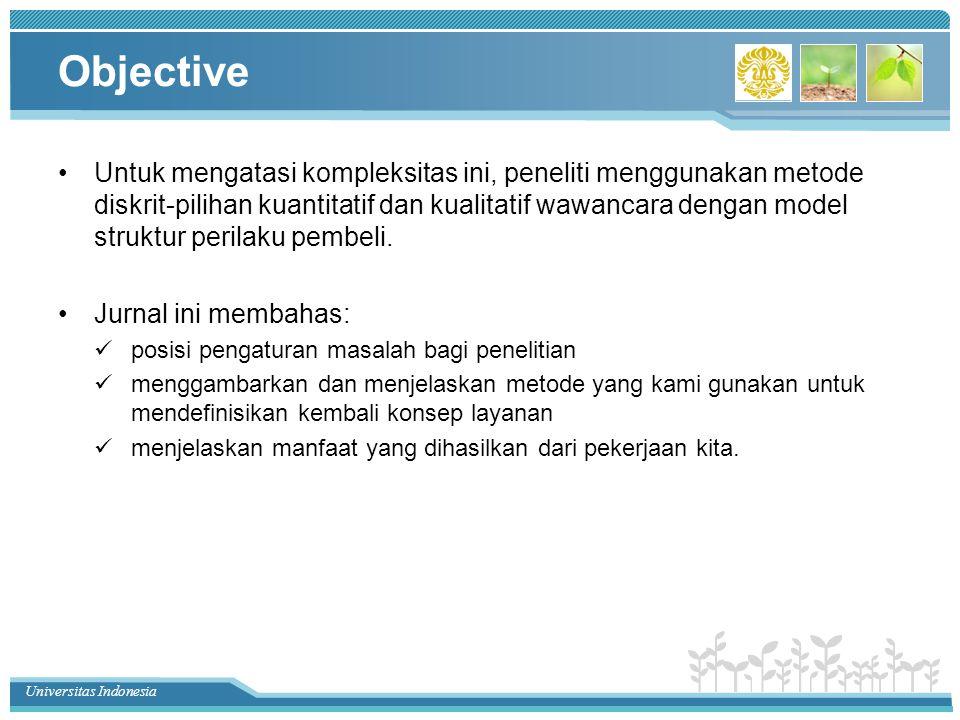 Universitas Indonesia Objective Untuk mengatasi kompleksitas ini, peneliti menggunakan metode diskrit-pilihan kuantitatif dan kualitatif wawancara den