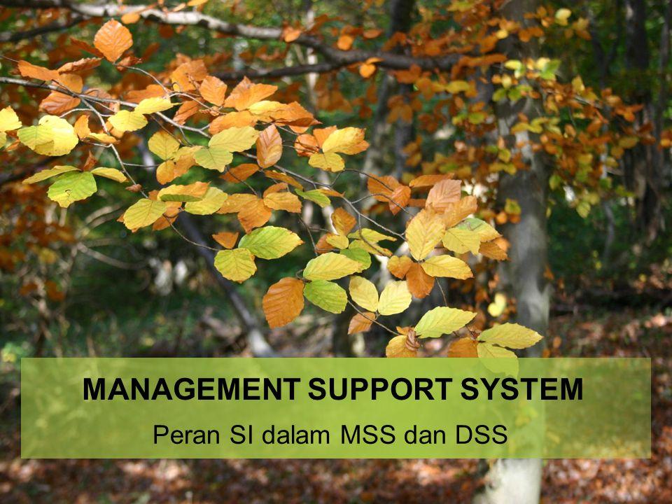 Tujuan MSS Sistem pendukung manajemen diharapkan mampu membantu setiap orang yang membutuhkan pengambilan keputusan dengan lebih tepat dan akurat.