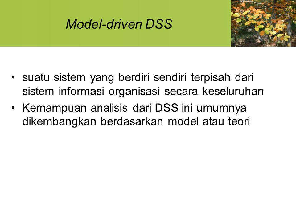 Data-driven DSS Menganalisis sejumlah besar data yang ada atau tergabung di dalam sistem informasi organisasi.