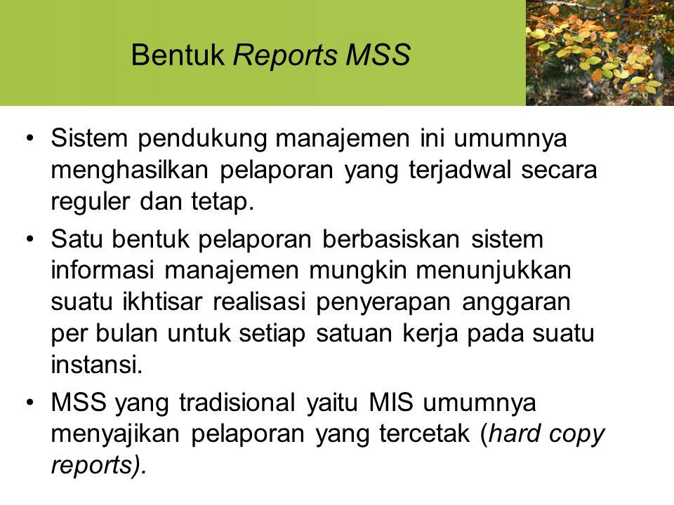 Bentuk Reports MSS Sistem pendukung manajemen ini umumnya menghasilkan pelaporan yang terjadwal secara reguler dan tetap. Satu bentuk pelaporan berbas