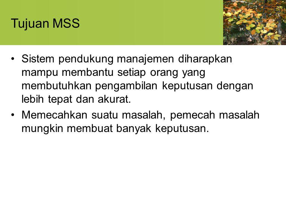 Tujuan MSS Sistem pendukung manajemen diharapkan mampu membantu setiap orang yang membutuhkan pengambilan keputusan dengan lebih tepat dan akurat. Mem