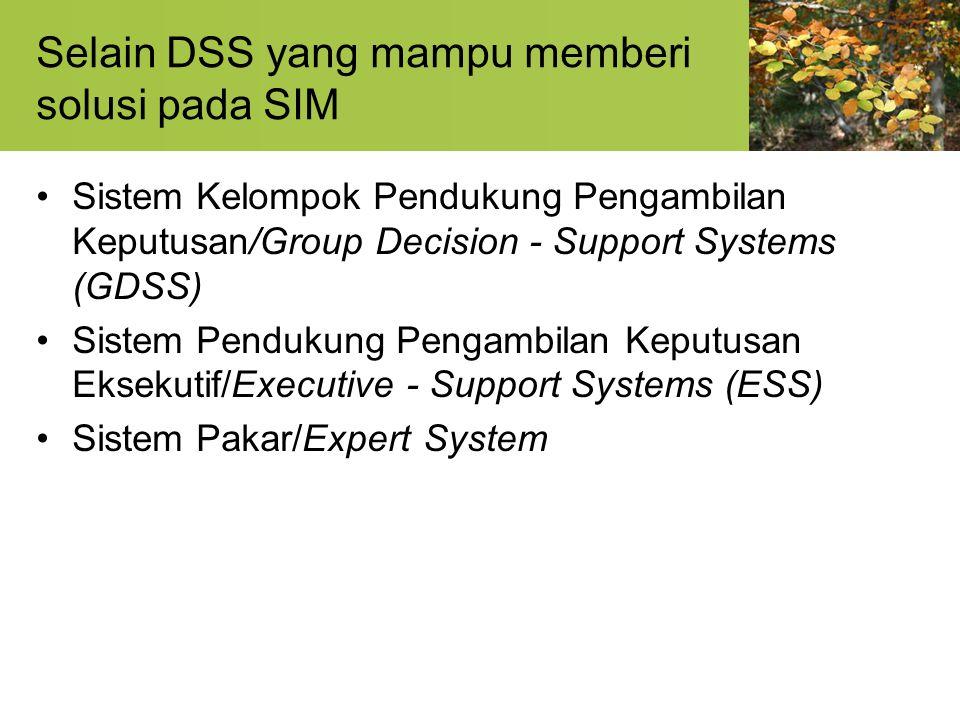 Selain DSS yang mampu memberi solusi pada SIM Sistem Kelompok Pendukung Pengambilan Keputusan/Group Decision - Support Systems (GDSS) Sistem Pendukung