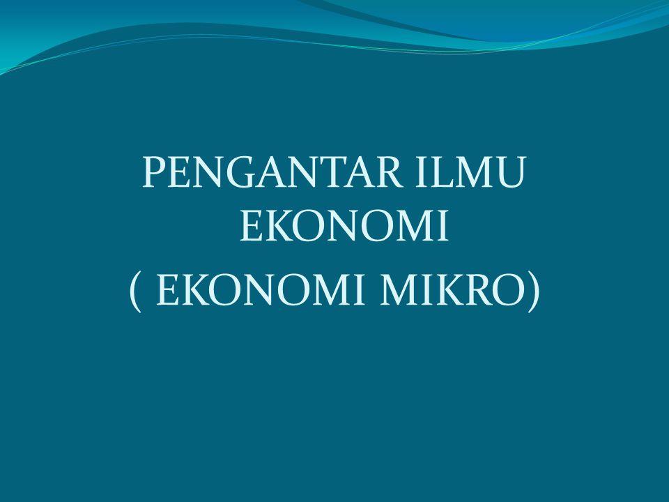 PENGANTAR ILMU EKONOMI ( EKONOMI MIKRO)