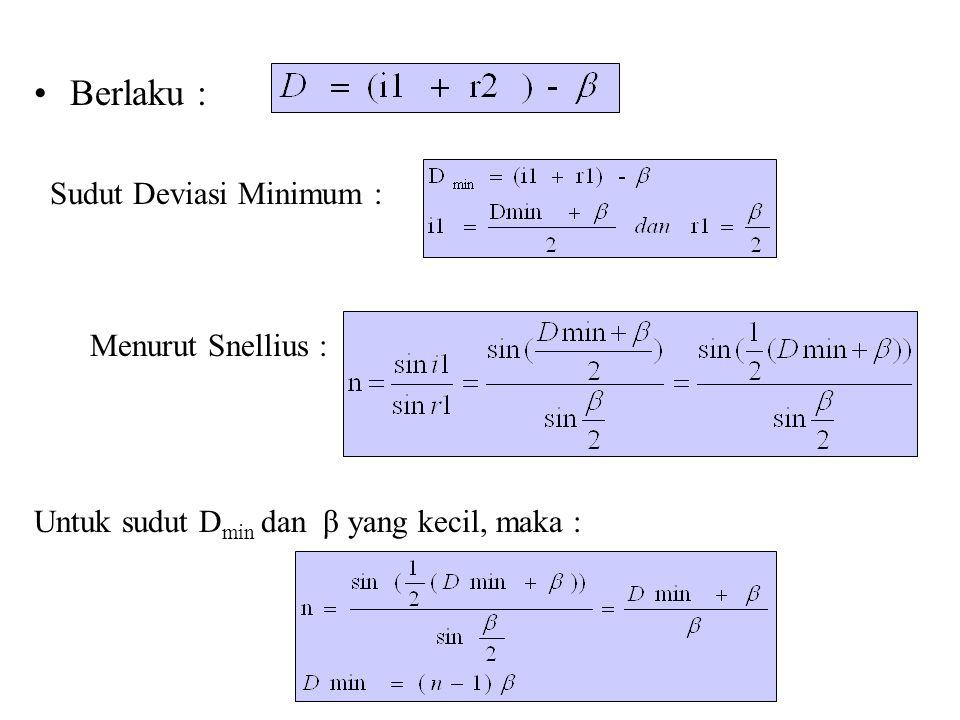 Berlaku : Sudut Deviasi Minimum : Menurut Snellius : Untuk sudut D min dan β yang kecil, maka :
