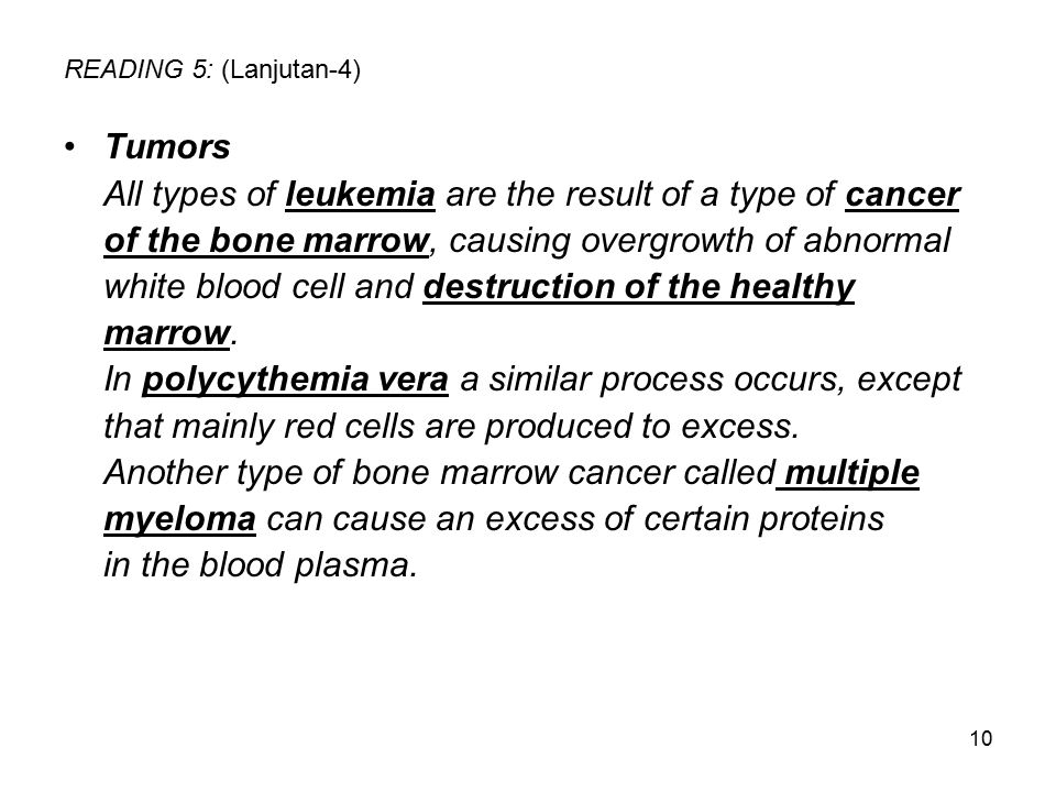 10 READING 5: (Lanjutan-4) Tumors All types of leukemia are the result of a type of cancer of the bone marrow, causing overgrowth of abnormal white bl