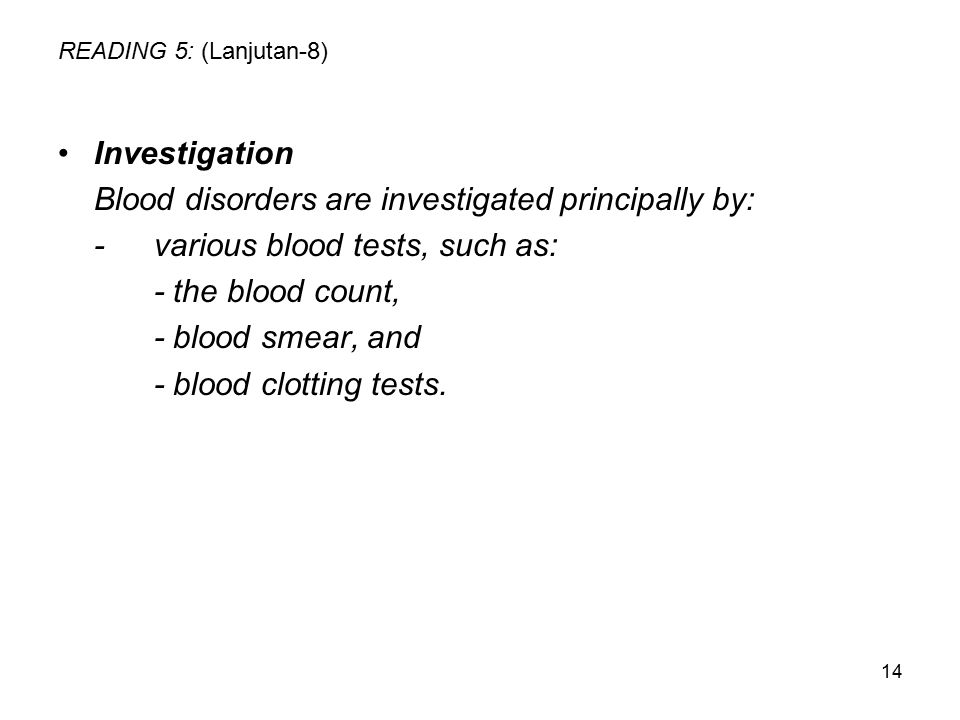 14 READING 5: (Lanjutan-8) Investigation Blood disorders are investigated principally by: -various blood tests, such as: - the blood count, - blood sm