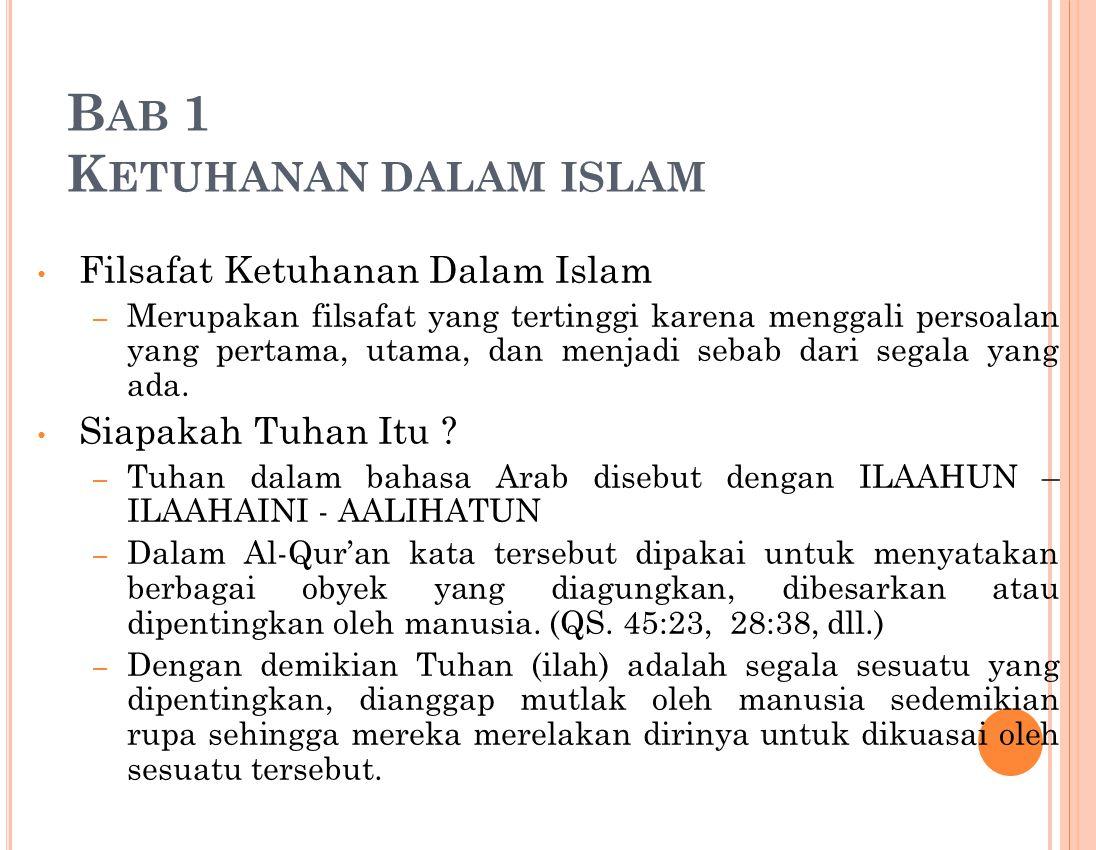 B AB 1 K ETUHANAN DALAM ISLAM Filsafat Ketuhanan Dalam Islam – Merupakan filsafat yang tertinggi karena menggali persoalan yang pertama, utama, dan menjadi sebab dari segala yang ada.