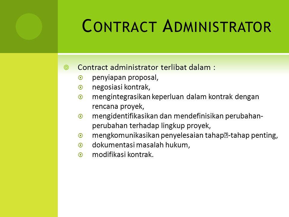 C ONTRACT A DMINISTRATOR  Contract administrator terlibat dalam :  penyiapan proposal,  negosiasi kontrak,  mengintegrasikan keperluan dalam kontr