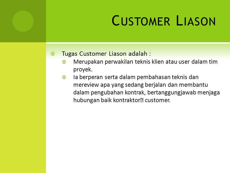 C USTOMER L IASON  Tugas Customer Liason adalah :  Merupakan perwakilan teknis klien atau user dalam tim proyek.  Ia berperan serta dalam pembahasa