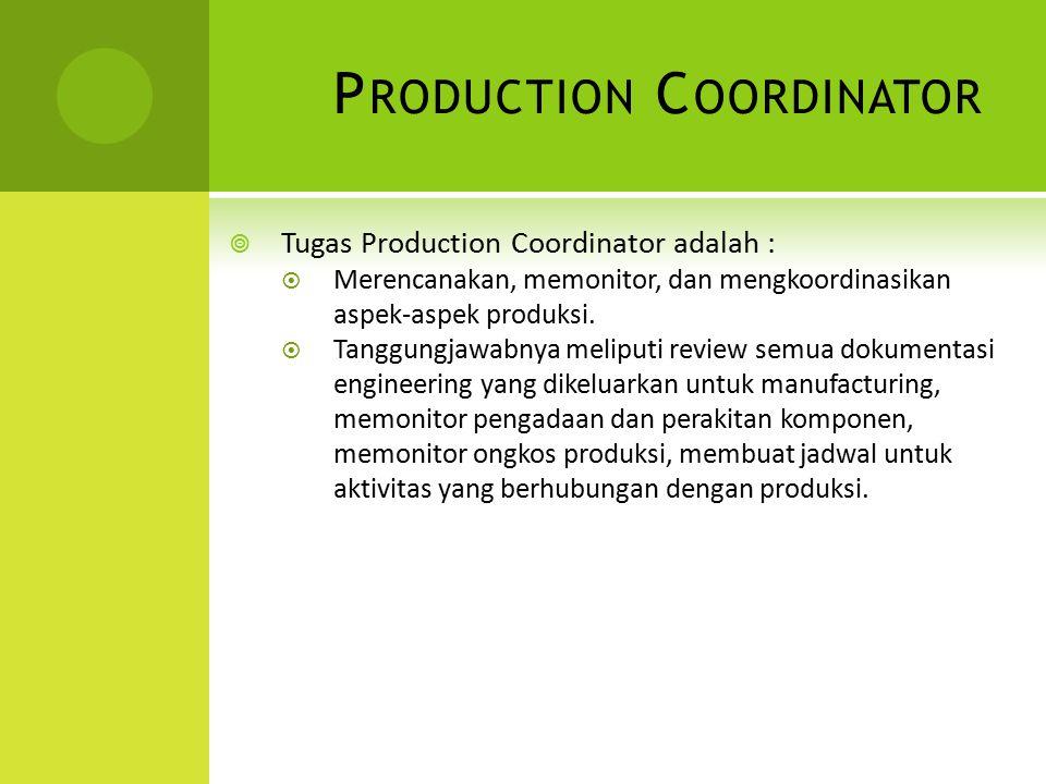 P RODUCTION C OORDINATOR  Tugas Production Coordinator adalah :  Merencanakan, memonitor, dan mengkoordinasikan aspek-aspek produksi.  Tanggungjawa