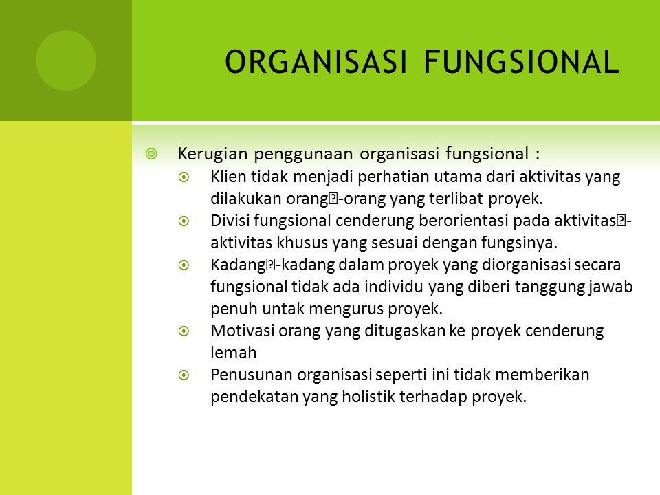 ORGANISASI FUNGSIONAL  Kerugian penggunaan organisasi fungsional :  Klien tidak menjadi perhatian utama dari aktivitas yang dilakukan orang-orang y